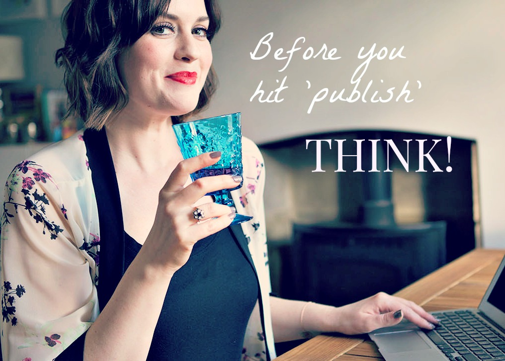 Before you hit publish, think!