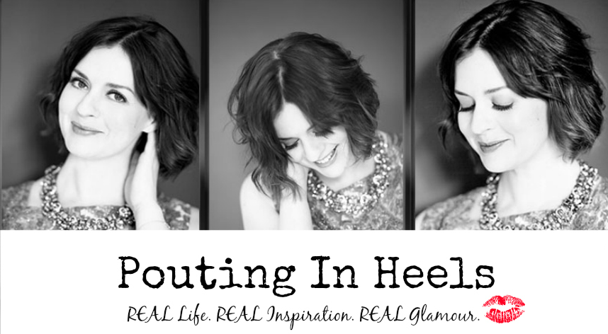 Pouting In Heels - REAL Life. REAL Inspiration. REAL Glamour. An award winning lifestyle & parenting blog that aims to inspire women to feel better about themselves and their lives.